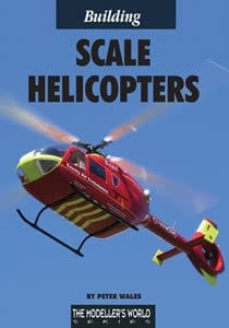 Building Scale Helicopters by Peter Wales