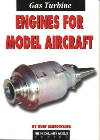 Gas Turbine Engines for Model Aircraft by Kurt Schreckling